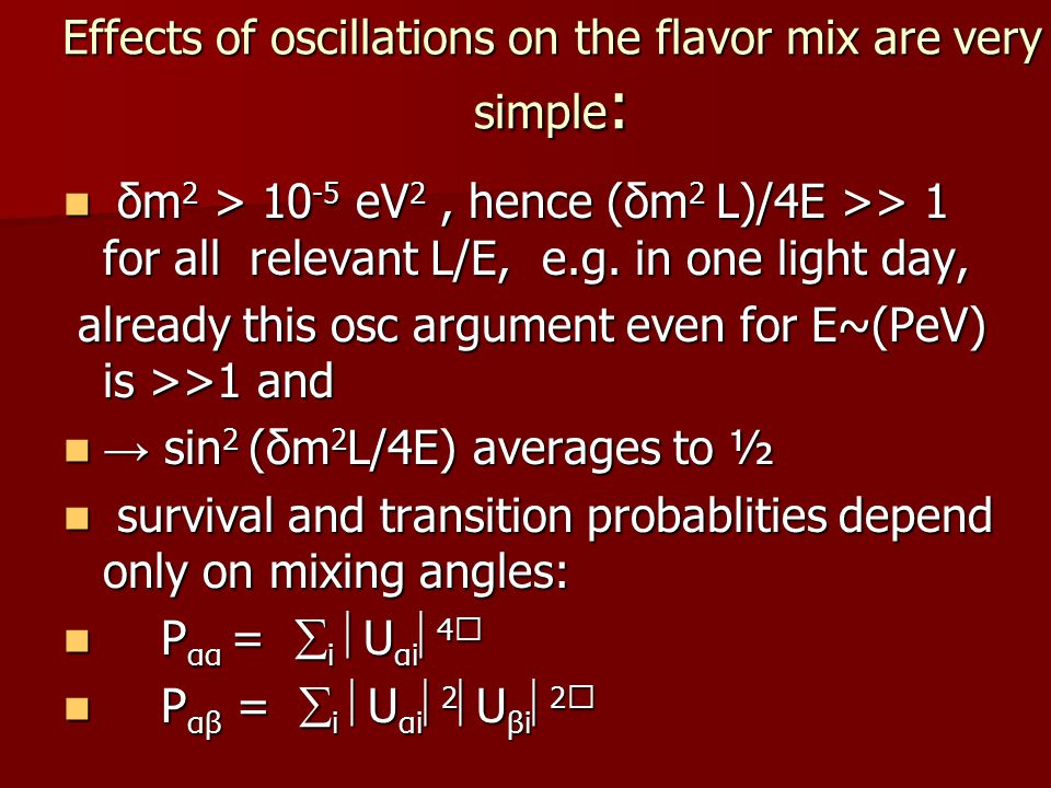 Effects of oscillations on the flavor mix are very simple : δm 2 > 10 -5 eV 2, hence (δm 2 L)/4E >> 1 for all relevant L/E, e.g. in one light day, δm