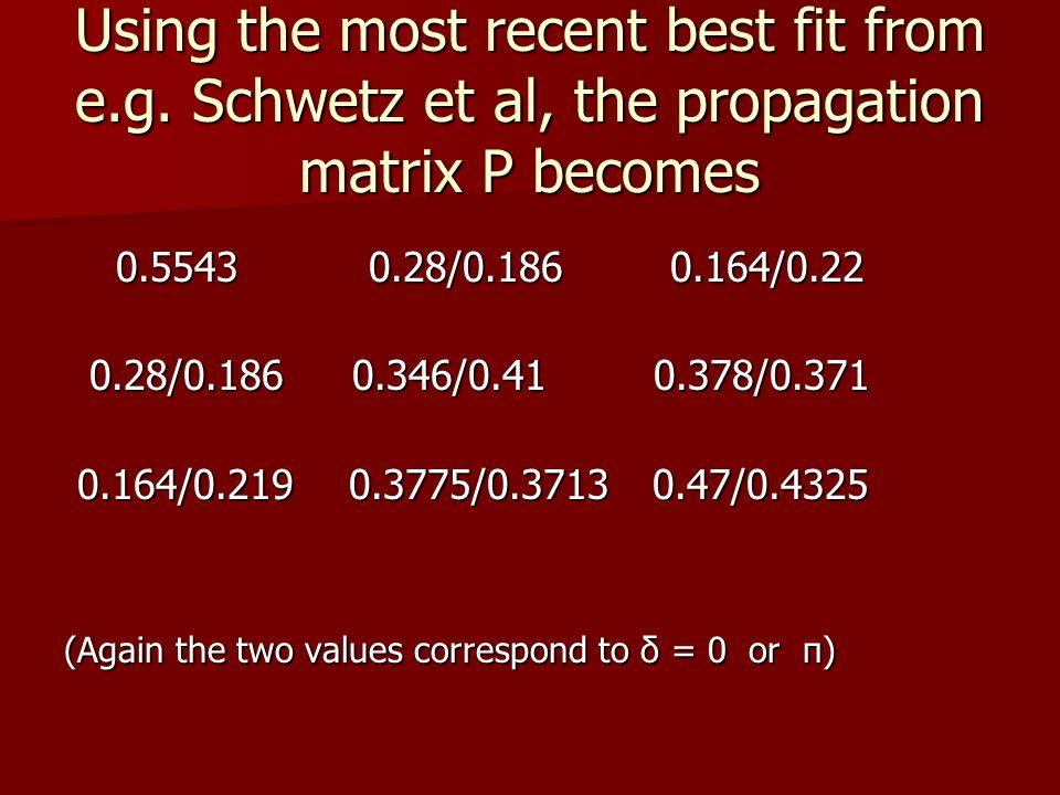 Using the most recent best fit from e.g. Schwetz et al, the propagation matrix P becomes 0.5543 0.28/0.186 0.164/0.22 0.5543 0.28/0.186 0.164/0.22 0.2