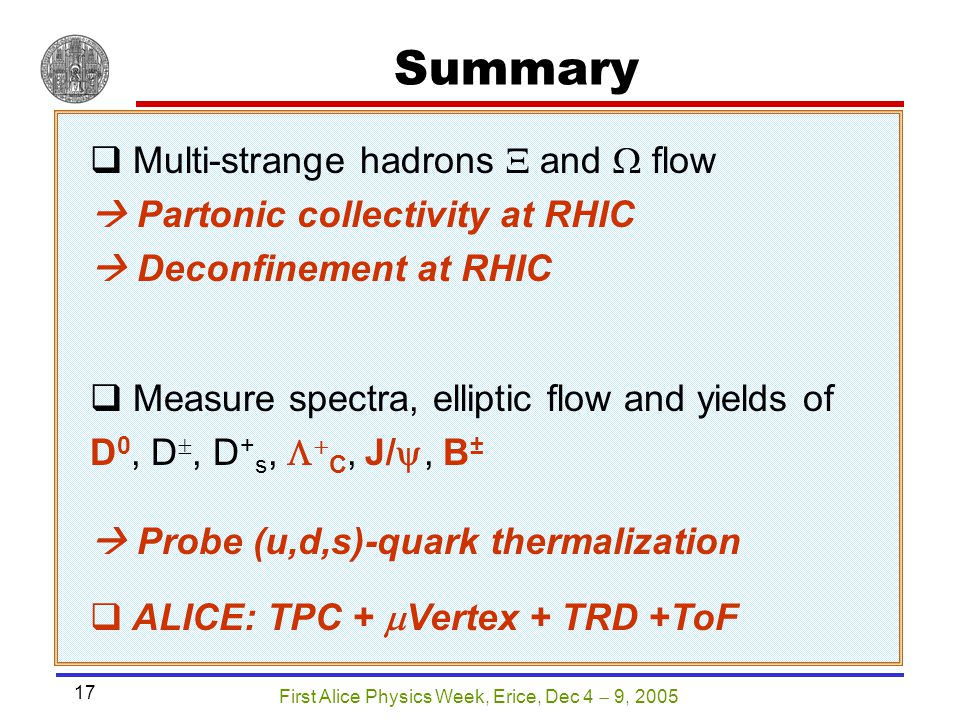 First Alice Physics Week, Erice, Dec 4  9, 2005 17 Summary  Multi-strange hadrons  and  flow  Partonic collectivity at RHIC  Deconfinement at RH