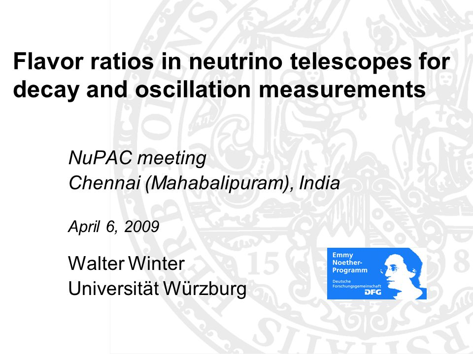 Flavor ratios in neutrino telescopes for decay and oscillation measurements NuPAC meeting Chennai (Mahabalipuram), India April 6, 2009 Walter Winter Universität Würzburg TexPoint fonts used in EMF: AAAAA A A A