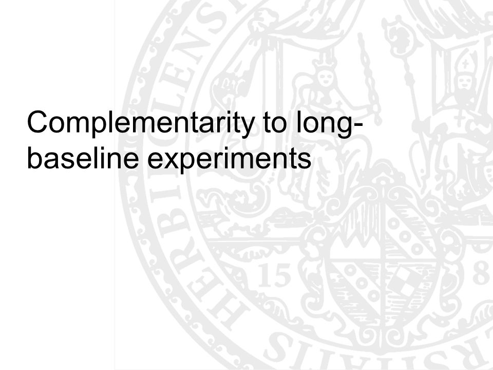 Complementarity to long- baseline experiments