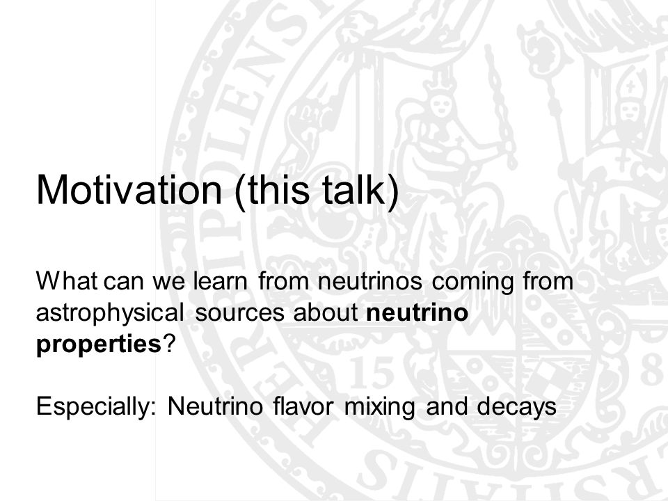 Motivation (this talk) What can we learn from neutrinos coming from astrophysical sources about neutrino properties.