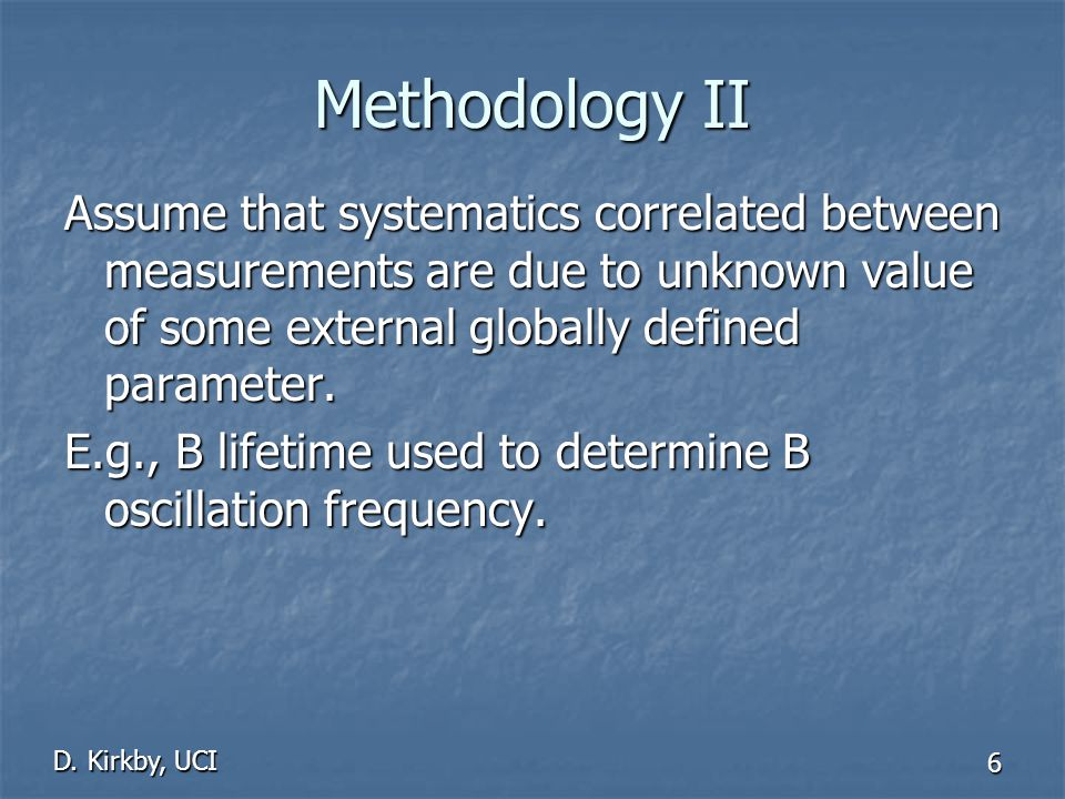 D. Kirkby, UCI 6 Methodology II Assume that systematics correlated between measurements are due to unknown value of some external globally defined par