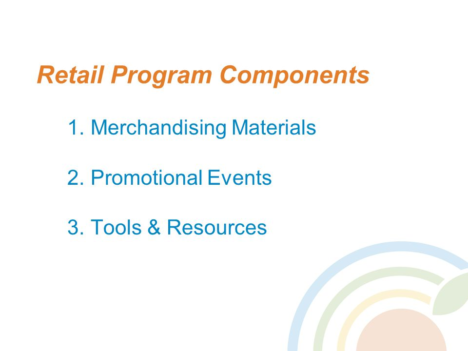 Retail Program Components 1. Merchandising Materials 2. Promotional Events 3. Tools & Resources