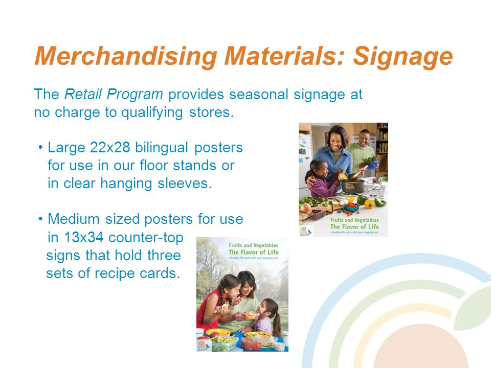 Merchandising Materials: Signage The Retail Program provides seasonal signage at no charge to qualifying stores.