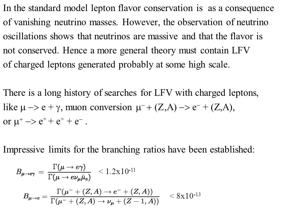 In the standard model lepton flavor conservation is as a consequence of vanishing neutrino masses. However, the observation of neutrino oscillations s