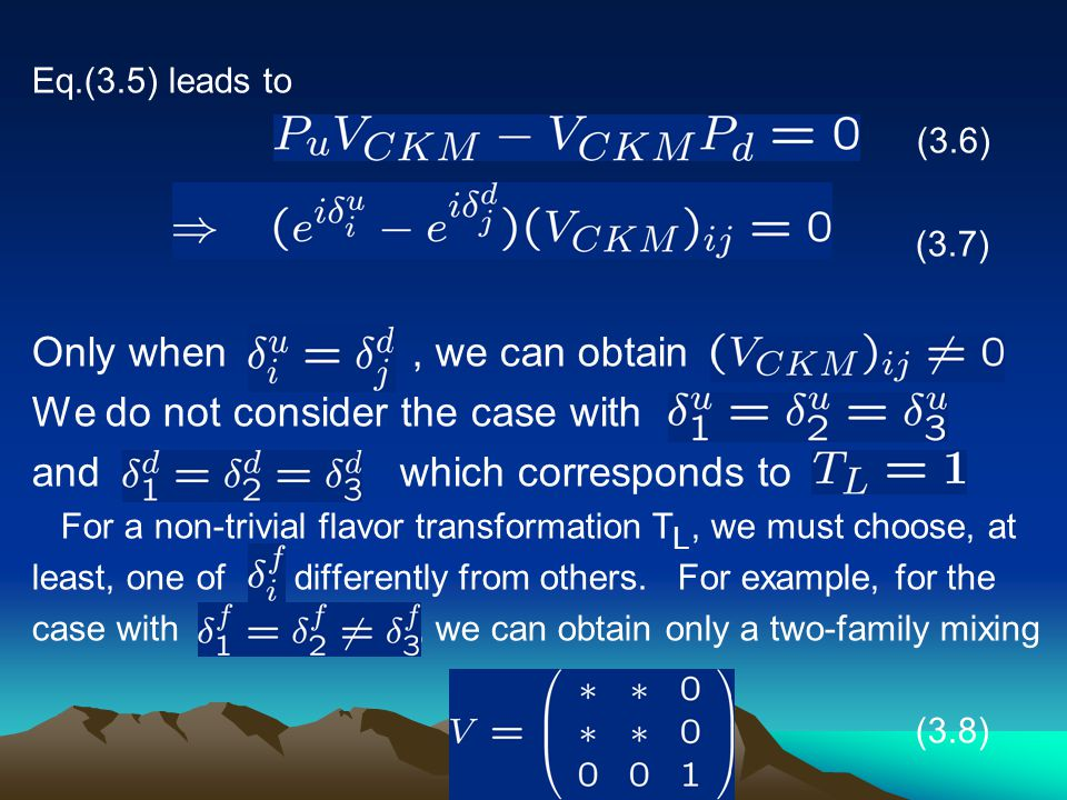 Eq.(3.5) leads to (3.6) (3.7) Only when, we can obtain We do not consider the case with and which corresponds to For a non-trivial flavor transformati