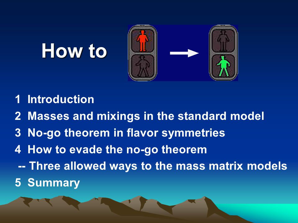 1 Introduction 2 Masses and mixings in the standard model 3 No-go theorem in flavor symmetries 4 How to evade the no-go theorem -- Three allowed ways