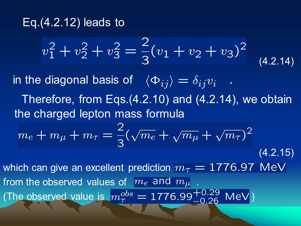 Eq.(4.2.12) leads to (4.2.14) in the diagonal basis of. Therefore, from Eqs.(4.2.10) and (4.2.14), we obtain the charged lepton mass formula (4.2.15)