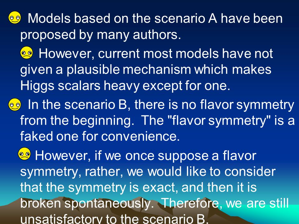 Models based on the scenario A have been proposed by many authors. However, current most models have not given a plausible mechanism which makes Higgs