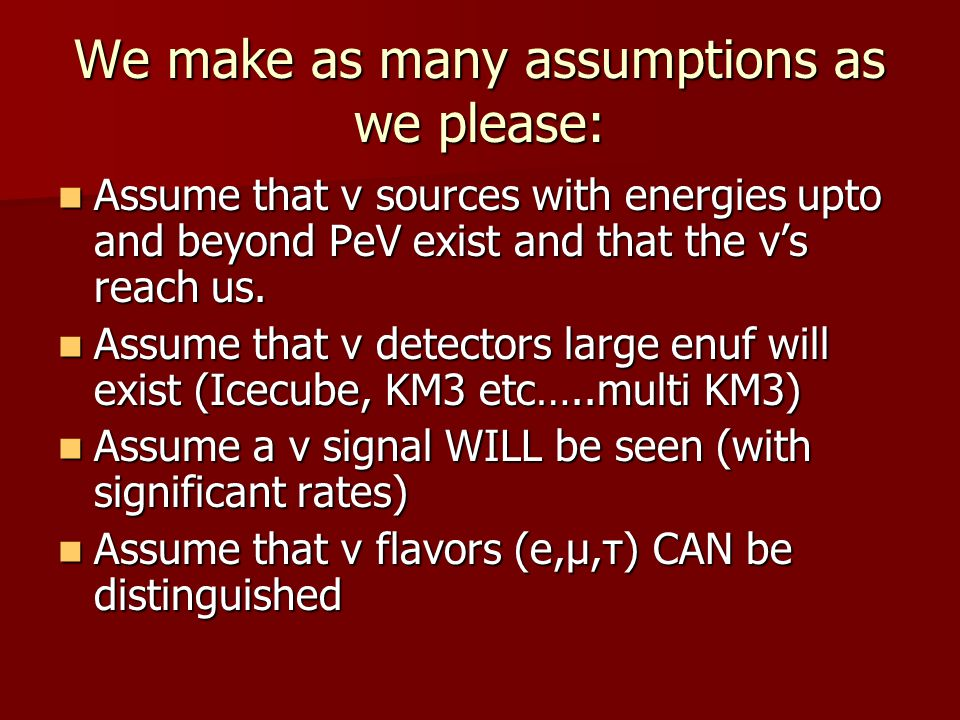 We make as many assumptions as we please: Assume that ν sources with energies upto and beyond PeV exist and that the ν's reach us.