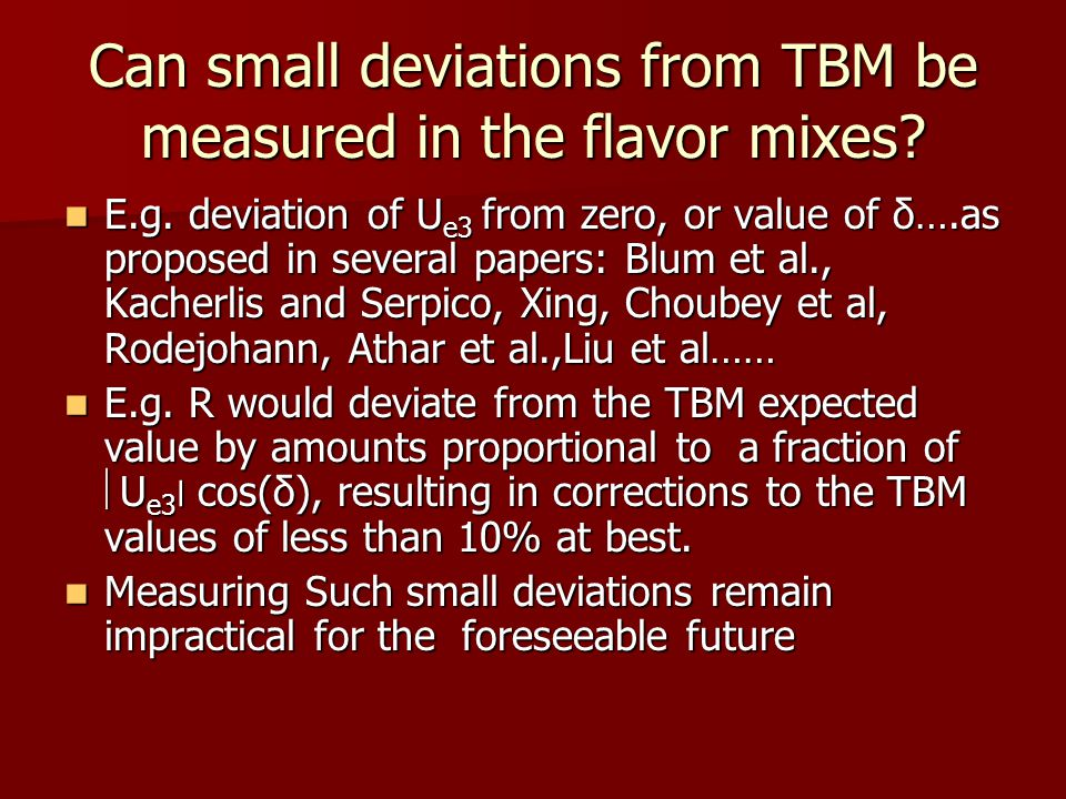 Can small deviations from TBM be measured in the flavor mixes.