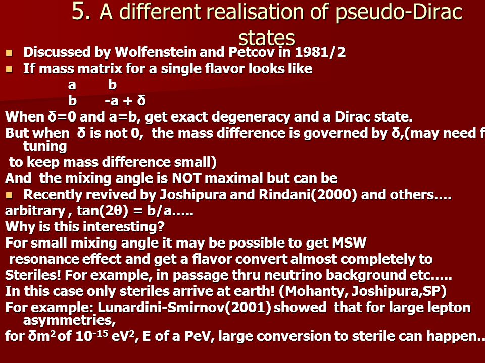 5. A different realisation of pseudo-Dirac states Discussed by Wolfenstein and Petcov in 1981/2 Discussed by Wolfenstein and Petcov in 1981/2 If mass
