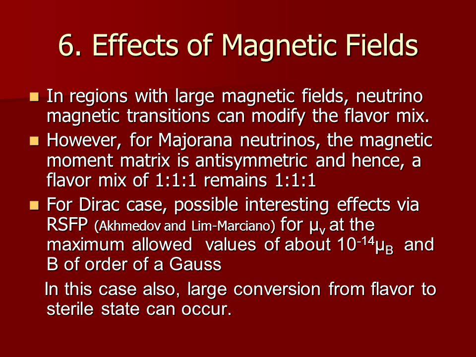 6. Effects of Magnetic Fields In regions with large magnetic fields, neutrino magnetic transitions can modify the flavor mix. In regions with large ma