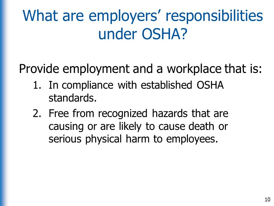 What are employers' responsibilities under OSHA? Provide employment and a workplace that is: 1.In compliance with established OSHA standards. 2.Free f