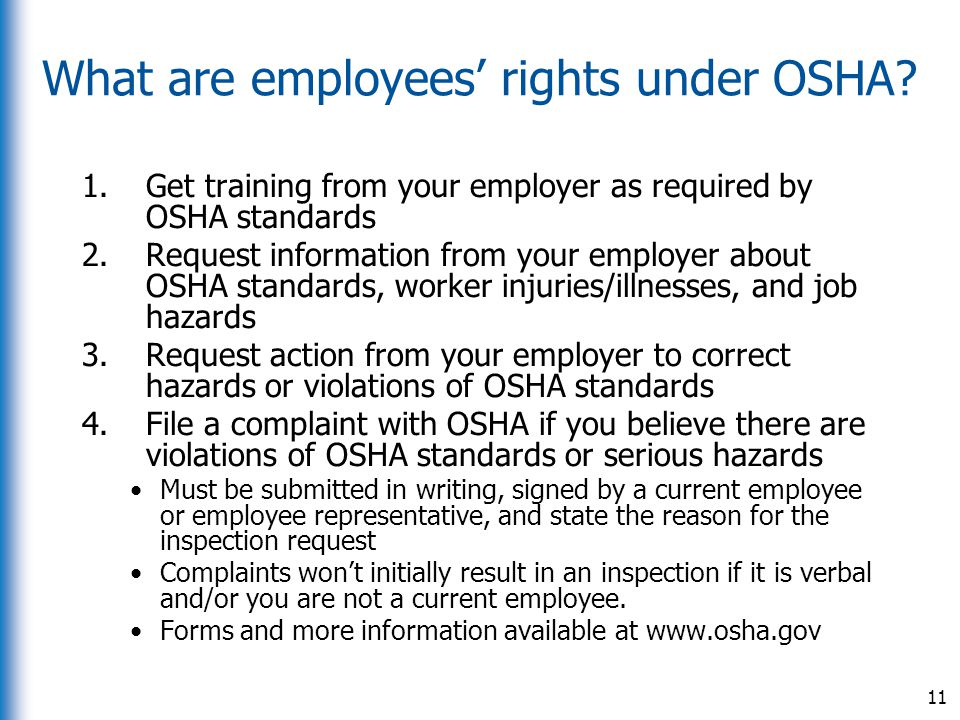 What are employees' rights under OSHA? 1.Get training from your employer as required by OSHA standards 2.Request information from your employer about