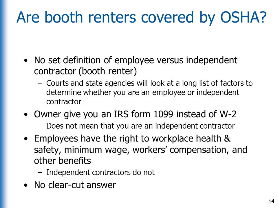 Are booth renters covered by OSHA? No set definition of employee versus independent contractor (booth renter) –Courts and state agencies will look at