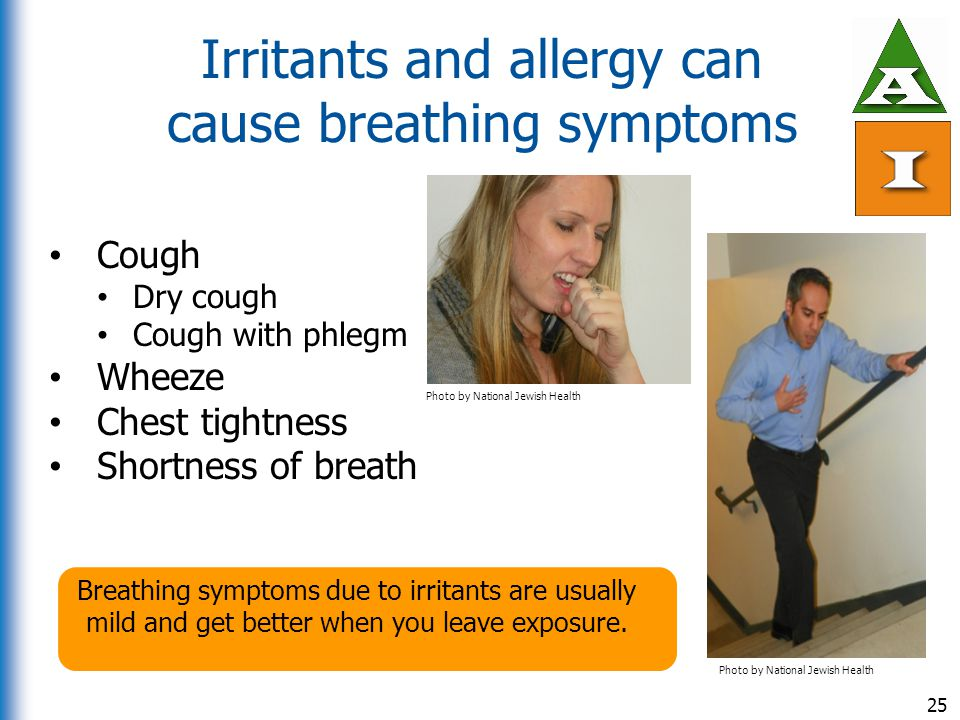 Irritants and allergy can cause breathing symptoms 25 Photo by National Jewish Health Cough Dry cough Cough with phlegm Wheeze Chest tightness Shortne