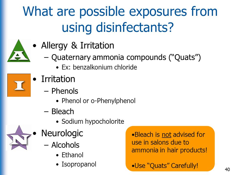 "What are possible exposures from using disinfectants? Allergy & Irritation –Quaternary ammonia compounds (""Quats"") Ex: benzalkonium chloride Irritatio"