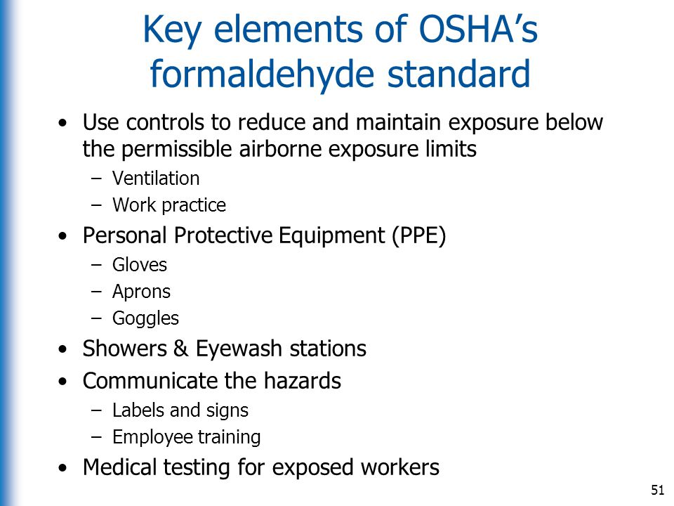 Key elements of OSHA's formaldehyde standard Use controls to reduce and maintain exposure below the permissible airborne exposure limits –Ventilation