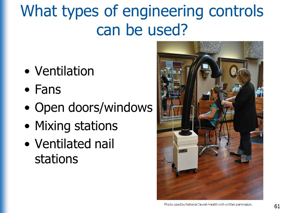 What types of engineering controls can be used? Ventilation Fans Open doors/windows Mixing stations Ventilated nail stations 61 Photo used by National
