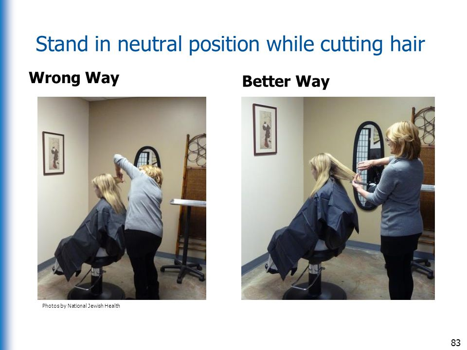 Stand in neutral position while cutting hair Wrong Way Better Way 83 Photos by National Jewish Health
