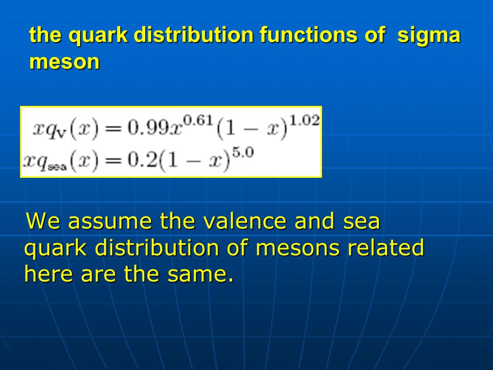 the quark distribution functions of sigma meson We assume the valence and sea quark distribution of mesons related here are the same. We assume the va