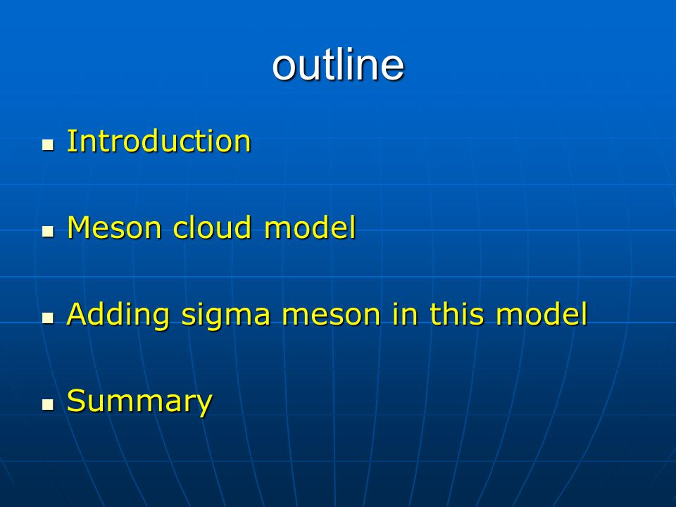 outline Introduction Introduction Meson cloud model Meson cloud model Adding sigma meson in this model Adding sigma meson in this model Summary Summar