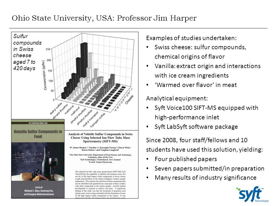 Ohio State University, USA: Professor Jim Harper Examples of studies undertaken: Swiss cheese: sulfur compounds, chemical origins of flavor Vanilla: e