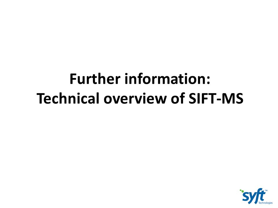Further information: Technical overview of SIFT-MS