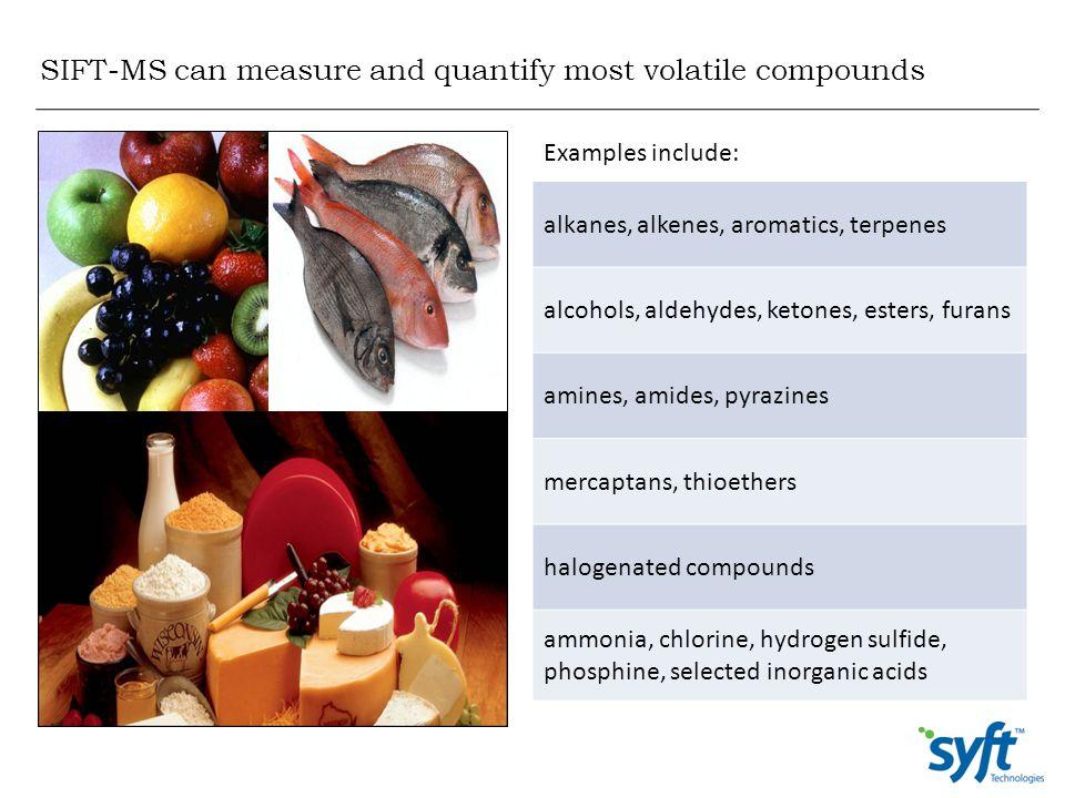SIFT-MS can measure and quantify most volatile compounds alkanes, alkenes, aromatics, terpenes alcohols, aldehydes, ketones, esters, furans amines, am