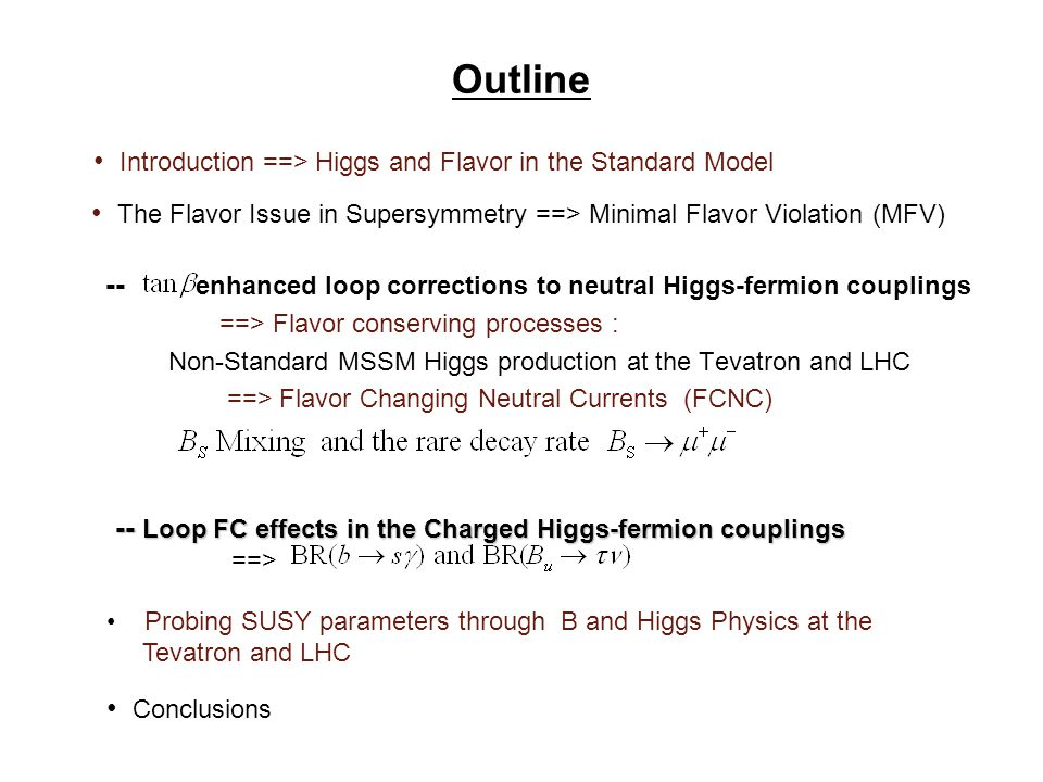 Outline -- enhanced loop corrections to neutral Higgs-fermion couplings ==> Flavor conserving processes : Non-Standard MSSM Higgs production at the Tevatron and LHC ==> Flavor Changing Neutral Currents (FCNC) Introduction ==> Higgs and Flavor in the Standard Model The Flavor Issue in Supersymmetry ==> Minimal Flavor Violation (MFV) -- Loop FC effects in the Charged Higgs-fermion couplings ==> Conclusions Probing SUSY parameters through B and Higgs Physics at the Tevatron and LHC