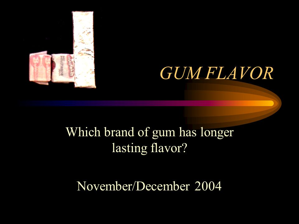GUM FLAVOR Which brand of gum has longer lasting flavor? November/December 2004