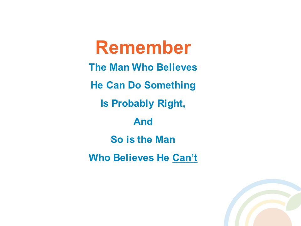 Remember The Man Who Believes He Can Do Something Is Probably Right, And So is the Man Who Believes He Can't