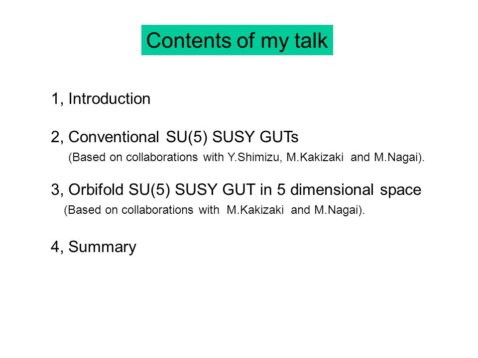 Contents of my talk 1, Introduction 2, Conventional SU(5) SUSY GUTs (Based on collaborations with Y.Shimizu, M.Kakizaki and M.Nagai).