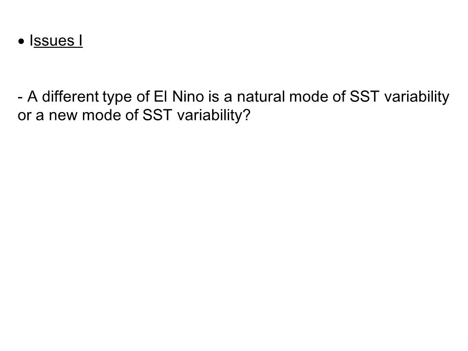  Issues I - A different type of El Nino is a natural mode of SST variability or a new mode of SST variability?