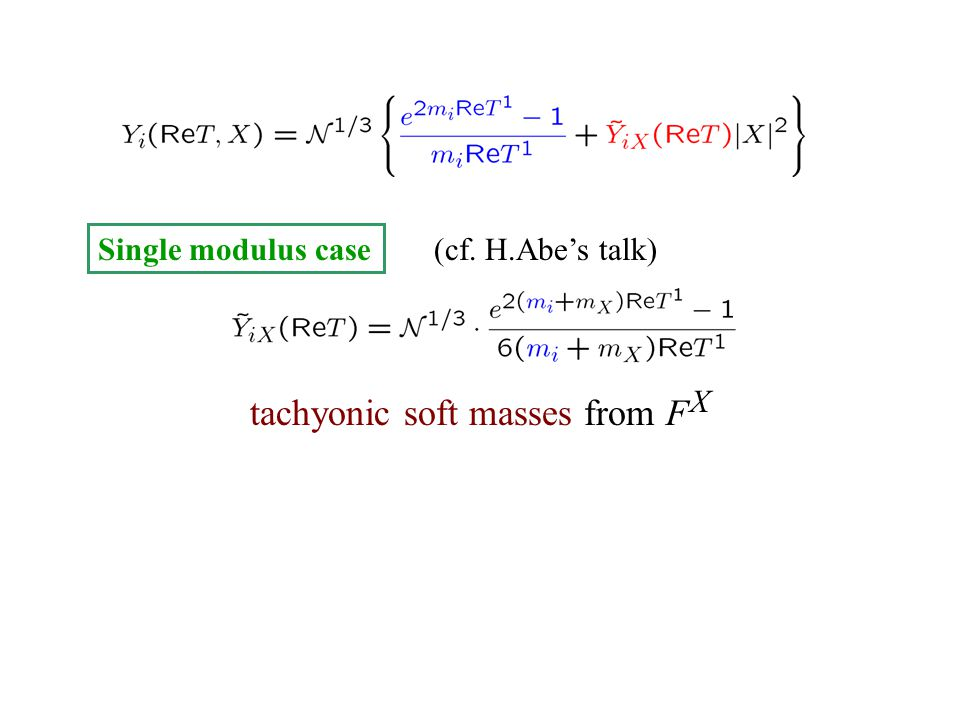Single modulus case tachyonic soft masses from F X (cf. H.Abe's talk)