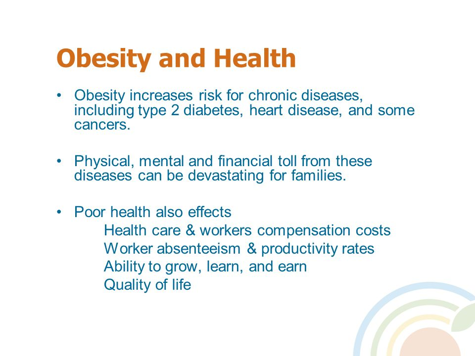 Obesity and Health Obesity increases risk for chronic diseases, including type 2 diabetes, heart disease, and some cancers.