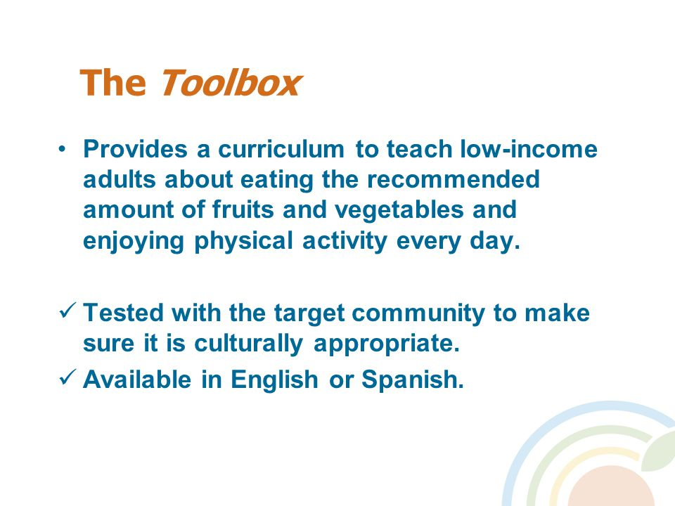 Provides a curriculum to teach low-income adults about eating the recommended amount of fruits and vegetables and enjoying physical activity every day.
