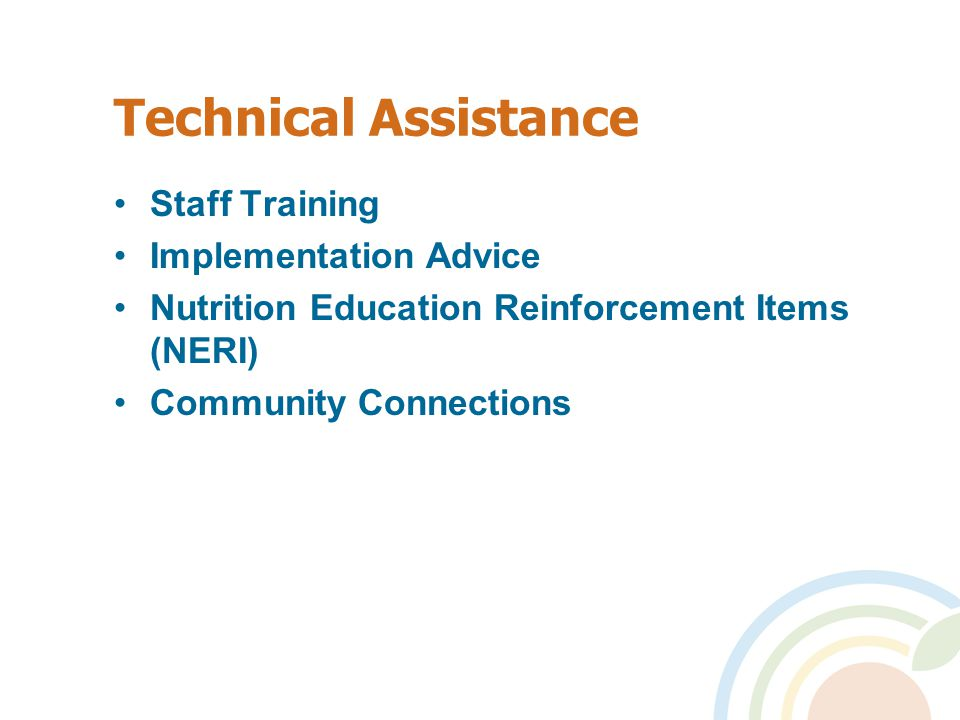 Technical Assistance Staff Training Implementation Advice Nutrition Education Reinforcement Items (NERI) Community Connections