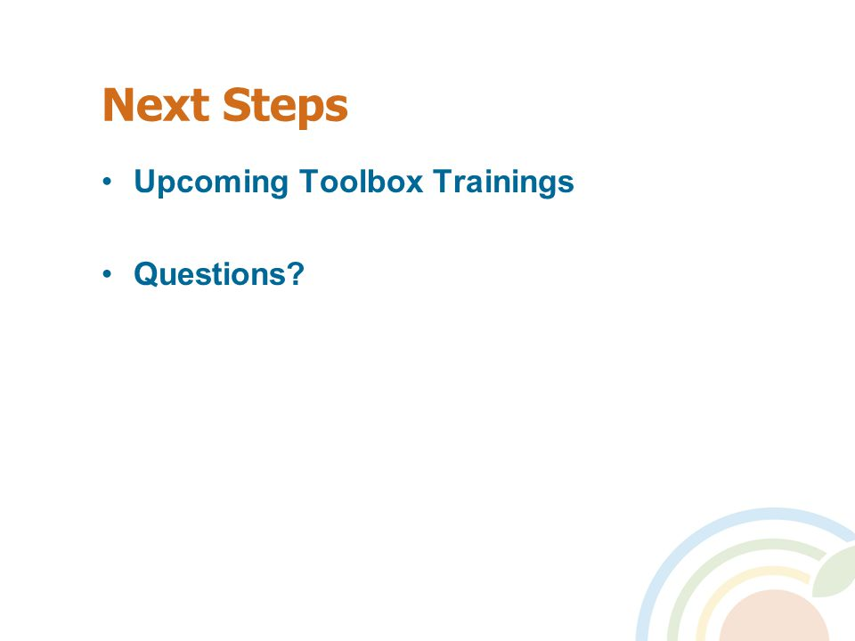 Next Steps Upcoming Toolbox Trainings Questions