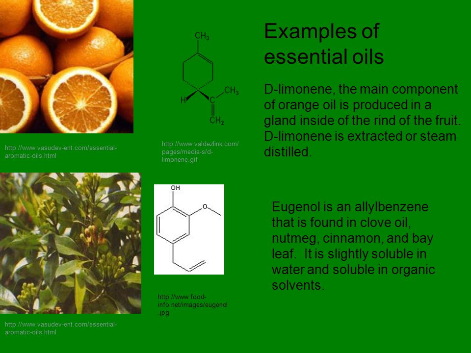 http://www.vasudev-ent.com/essential- aromatic-oils.html D-limonene, the main component of orange oil is produced in a gland inside of the rind of the fruit.