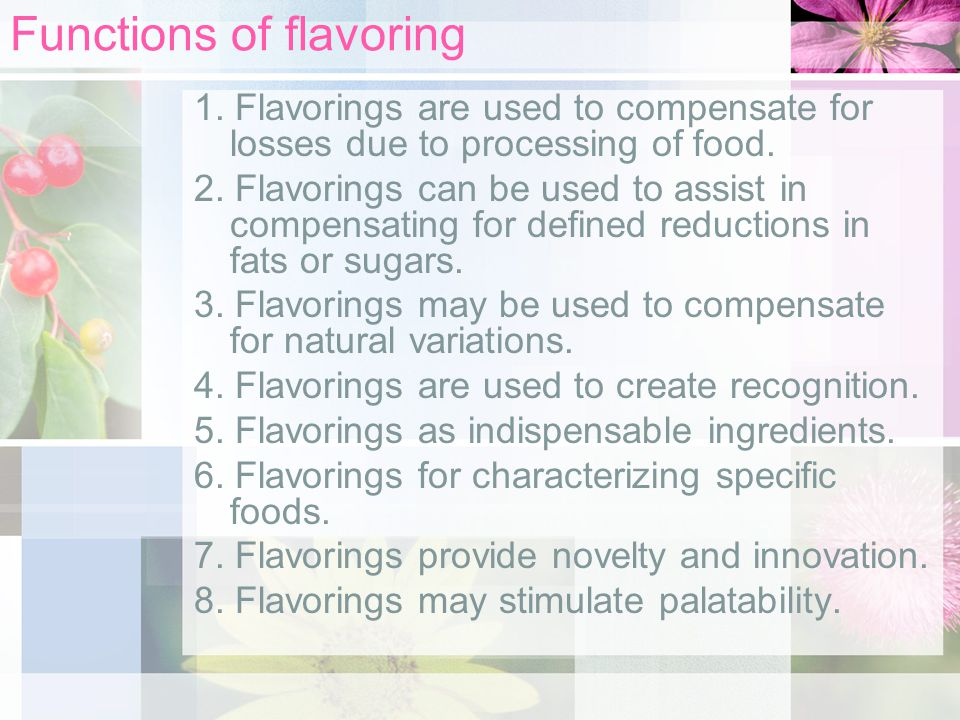 Functions of flavoring 1. Flavorings are used to compensate for losses due to processing of food.