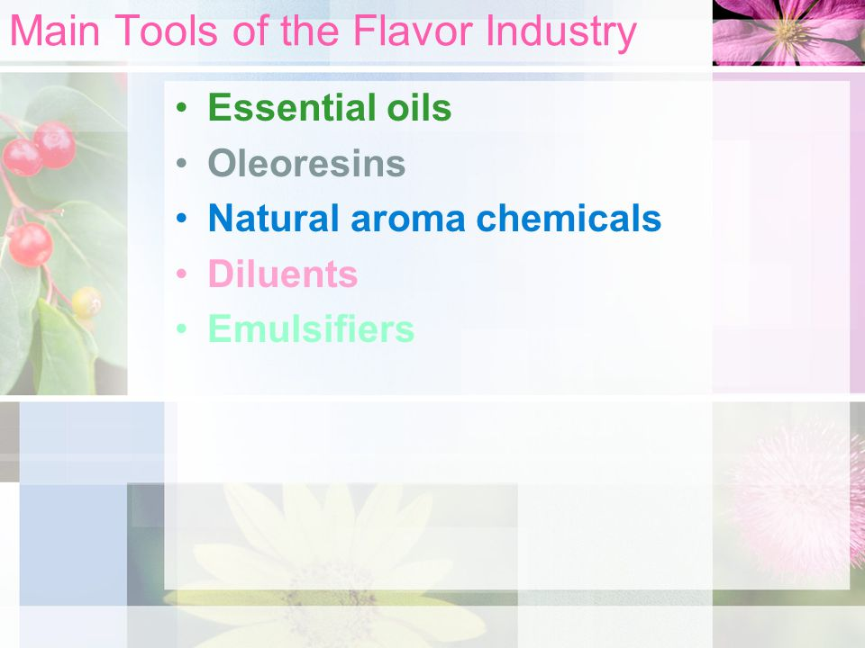 Main Tools of the Flavor Industry Essential oils Oleoresins Natural aroma chemicals Diluents Emulsifiers