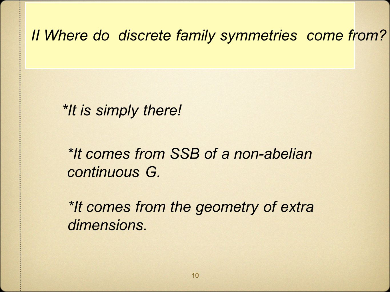 II Where do discrete family symmetries come from. *It is simply there.