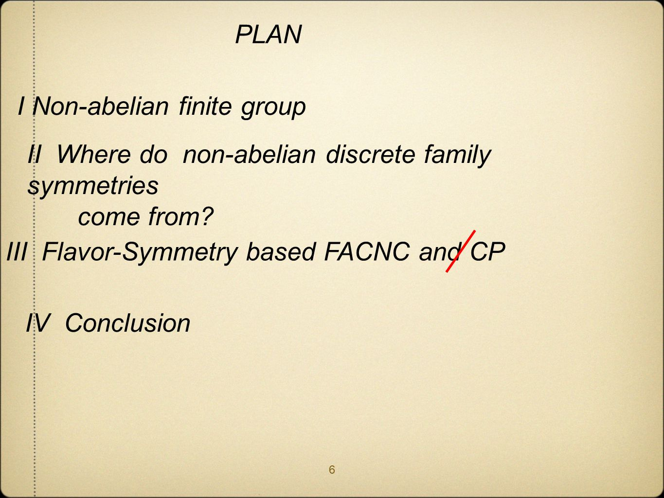 I Non-abelian finite group III Flavor-Symmetry based FACNC and CP II Where do non-abelian discrete family symmetries come from.
