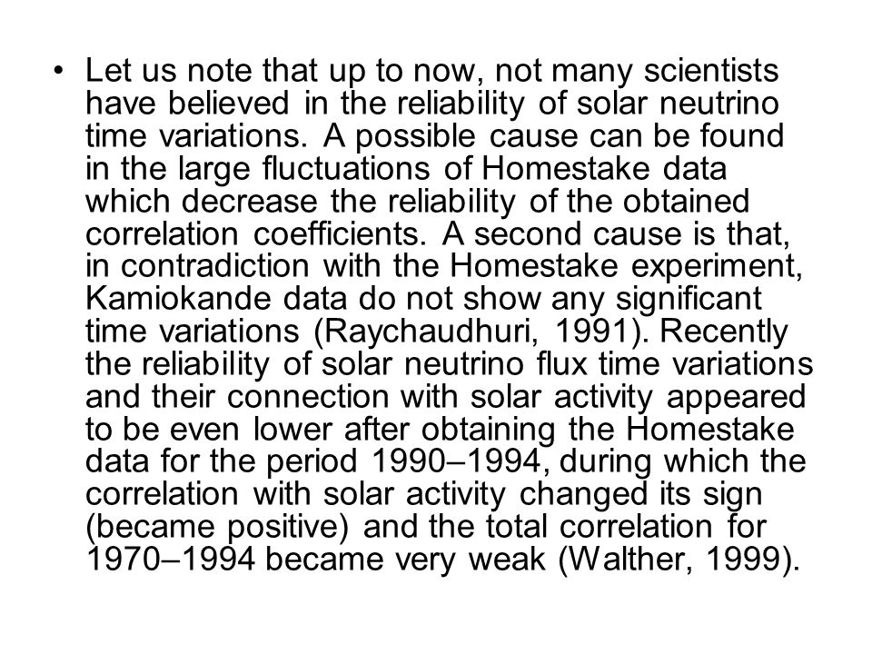 Let us note that up to now, not many scientists have believed in the reliability of solar neutrino time variations. A possible cause can be found in t