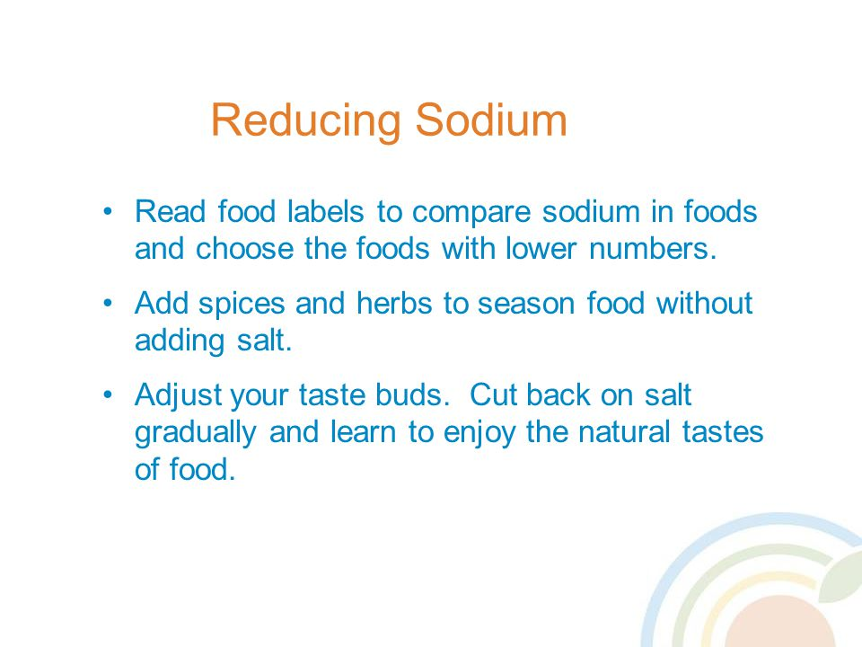 Read food labels to compare sodium in foods and choose the foods with lower numbers.
