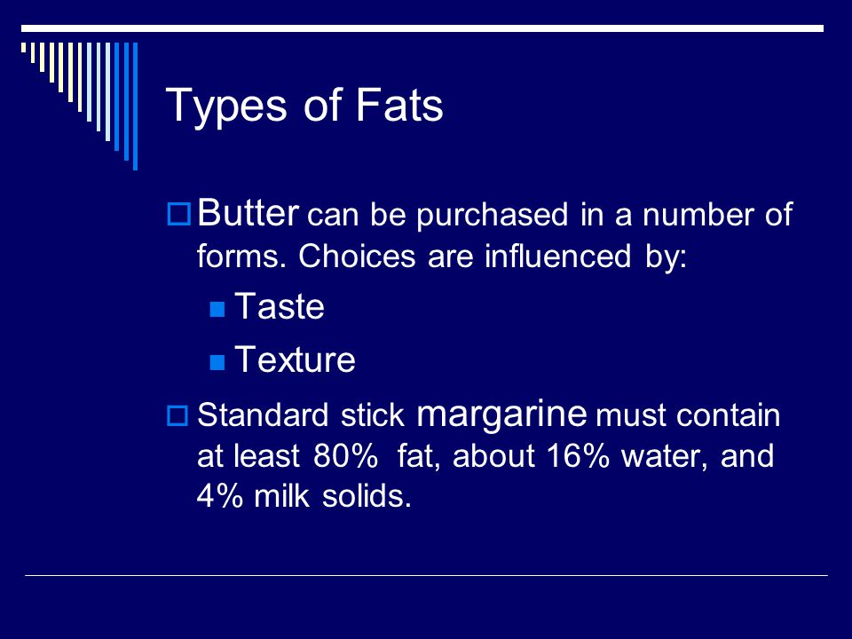 Types of Fats Diacetyl is added to margarine for flavoring because it is largely responsible, in addition to short fatty acids, for butter's characteristic flavor