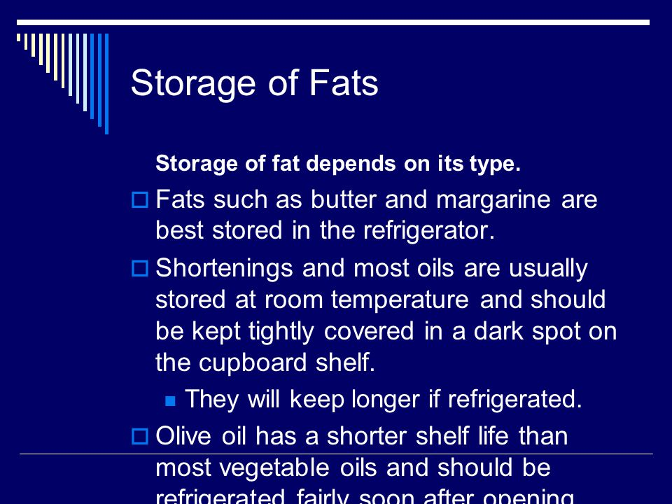 Storage of Fats  Rancidity: the chemical deterioration of fats, which occurs when the triglyceride molecule and/or the fatty acids attached to the glycerol molecule are broken down into smaller units that yield off- flavors and odors.